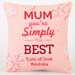 Personalised Mum You Are The Best Cushion